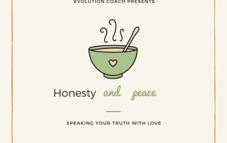 """Picture has a yellow background. There is a cup of steaming tea in the middle. The text above the cup reads """"Evolution Coach presents"""" Underneath the cup there is the following text """"Honesty and Peace Speaking your truth with love."""""""